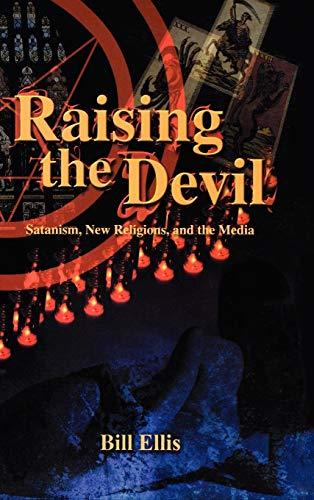 Raising the Devil: Satanism, New Religions and the Media (Hardback): Bill Ellis