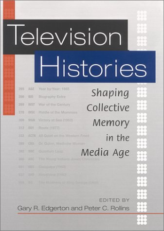 9780813121901: Television Histories: Shaping Collective Memory in the Media Age