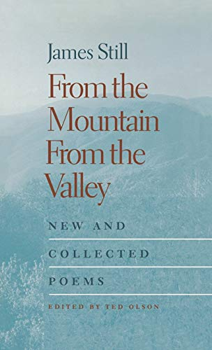 FROM THE MOUNTAIN, FROM THE VALLEY: NEW AND COLLECTED POEMS: Still, James & Ted Olson