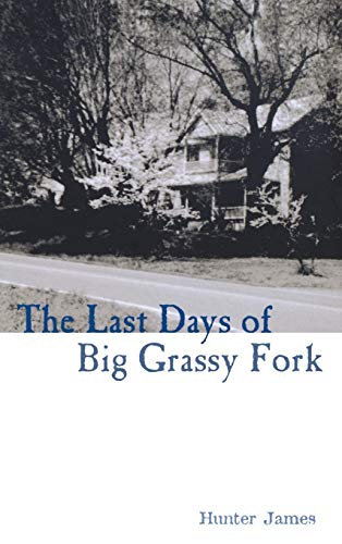 THE LAST DAYS OF BIG GRASSY FORK: Hunter James