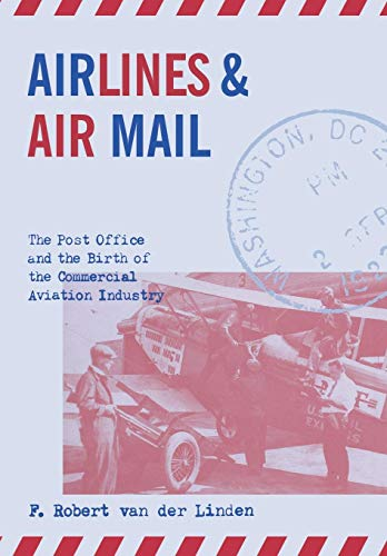 9780813122199: Airlines & Air Mail: The Post Office and the Birth of the Commercial Aviation Industry