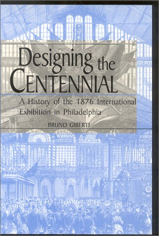 9780813122311: Designing the Centennial: A History of the 1876 International Exhibition in Philadelphia (Material World)