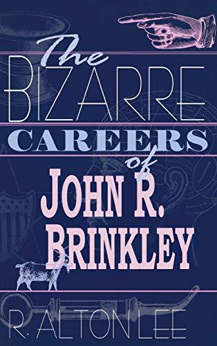 The Bizarre Careers of John R. Brinkley: Lee, R. Alton