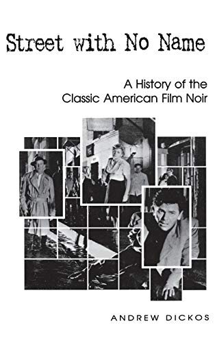 Street With No Name: A History of the Classic American Film Noir (SIGNED): Dickos, Andrew