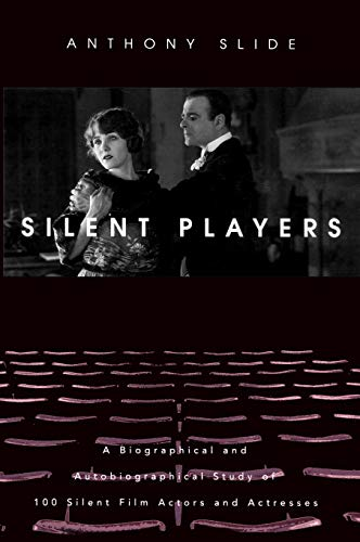 9780813122496: Silent Players: A Biographical and Autobiographical Study of 100 Silent Film Actors and Actresses