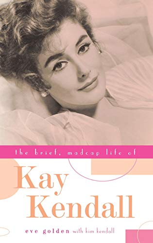 9780813122519: The Brief, Madcap Life of Kay Kendall