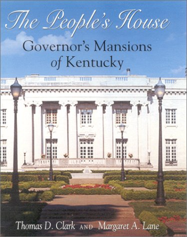 People's House: Governor's Mansions of Kentucky: Clark, Thomas D.; Lane, Margaret A.