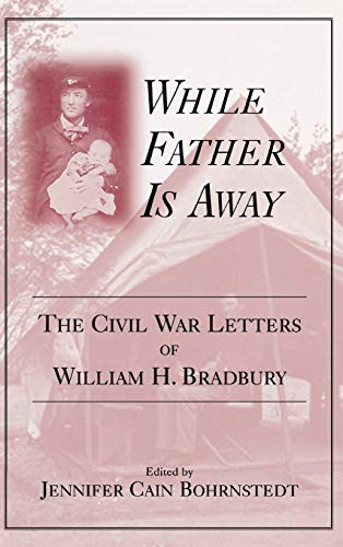 While Father is Away: The Civil War Letters of William H.Bradbury (Hardback): William H. Bradbury