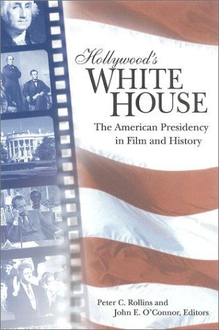 9780813122700: Hollywood's White House: The American Presidency in Film and History