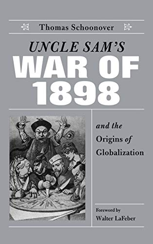 Uncle Sam s War of 1898 and the Origins of Globalization (Hardback): Thomas D. Schoonover