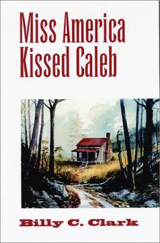 MISS AMERICA KISSED CALEB: STORIES (KENTUCKY VOICES, 1): Clark, Billy C.