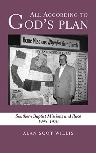 All According to Gods Plan: Southern Baptist Missions and Race, 1945-1970: Alan Scot Willis