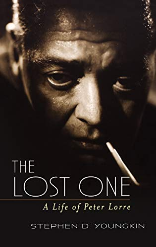 The Lost One: A Life of Peter Lorre: Stephen D. Youngkin