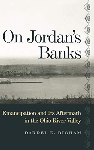 On Jordan s Banks: Emancipation and Its Aftermath in the Ohio River Valley (Hardback): Darrel E. ...