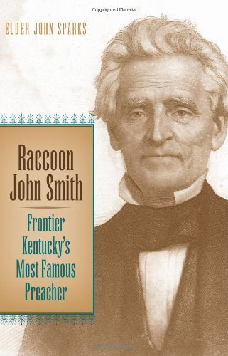 Raccoon John Smith: Frontier Kentucky s Most Famous Preacher (Hardback): John Sparks