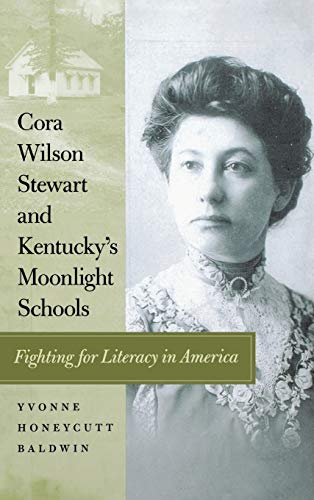 9780813123783: Cora Wilson Stewart and Kentucky's Moonlight Schools: Fighting for Literacy in America