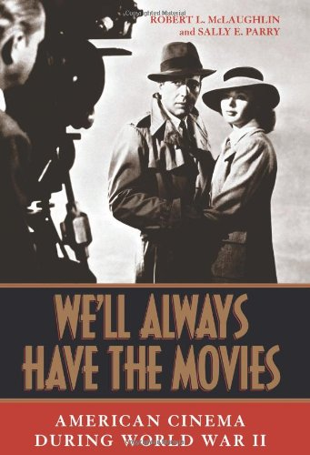9780813123868: We'll Always Have the Movies: American Cinema During World War II