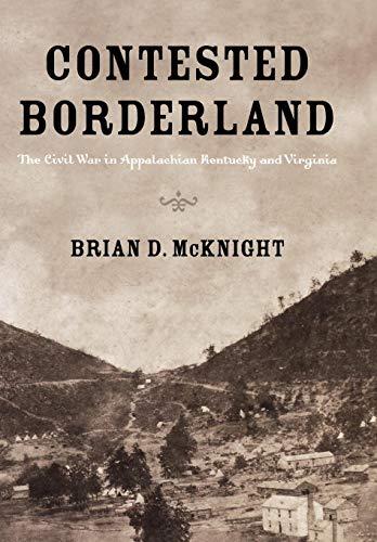 9780813123899: Contested Borderland: The Civil War in Appalachian Kentucky and Virginia