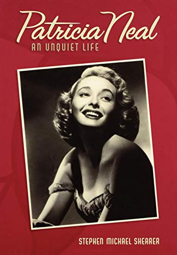 Patricia Neal: An Unquiet Life: Stephen Michael Shearer