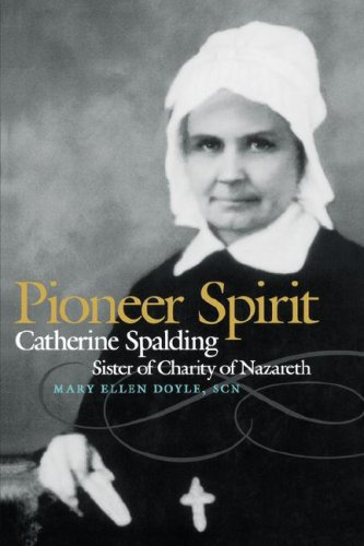 Pioneer Spirit: Catherine Spalding, Sister of Charity of Nazareth