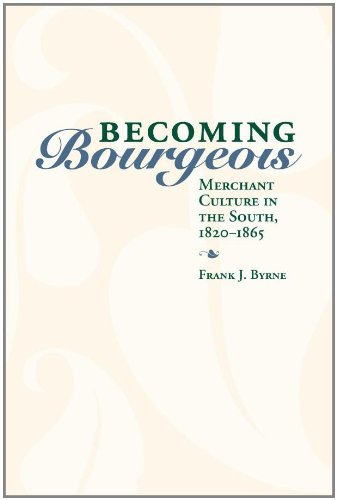 9780813124049: Becoming Bourgeois: Merchant Culture in the South, 1820-1865 (New Directions In Southern History)