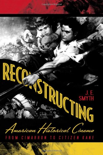 9780813124063: Reconstructing American Historical Cinema: From Cimarron to Citizen Kane