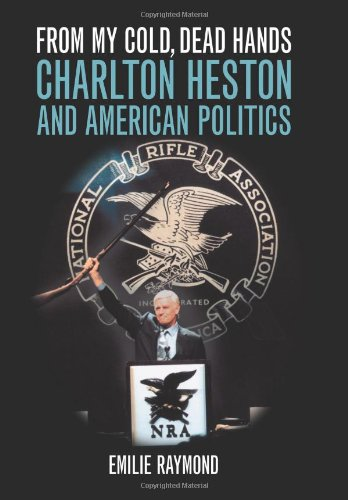 9780813124087: From My Cold, Dead Hands: Charlton Heston and American Politics