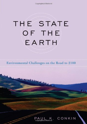 The State of the Earth: Environmental Challenges on the Road to 2100 (Hardcover): Paul Keith Conkin