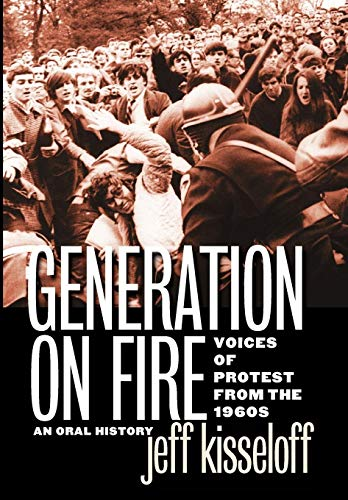 Generation on Fire: Voices of Protest from the 1960s, An Oral History: Kisseloff, Jeff
