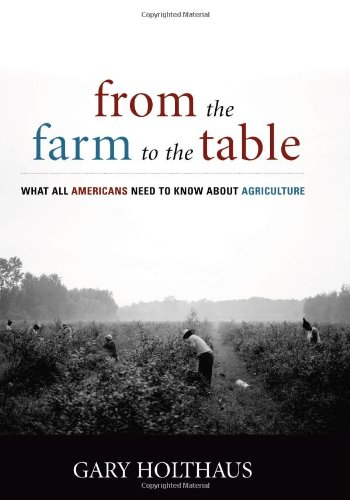 From the Farm to the Table What All Americans Need to Know About Agriculture