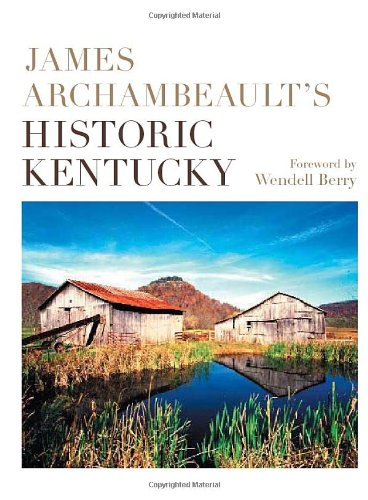 James Archambeault's Historic Kentucky. Foreword by Wendell Berry: Archambeault, James