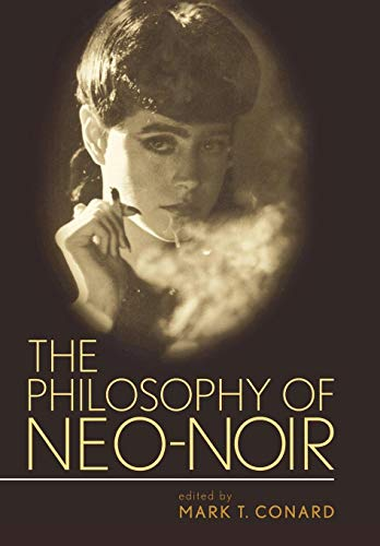9780813124223: The Philosophy of Neo-Noir (The Philosophy of Popular Culture)