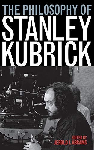 9780813124452: The Philosophy of Stanley Kubrick