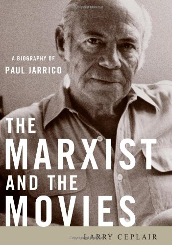 The Marxist and the Movies: A Biography of Paul Jarrico (Hardback): Larry Ceplair