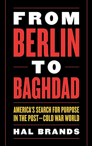 9780813124629: From Berlin to Baghdad: America's Search for Purpose in the Post-cold War World