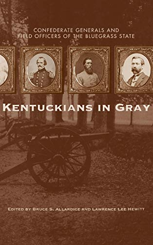 Kentuckians in Gray: Confederate Generals and Field Officers of the Bluegrass State: University ...