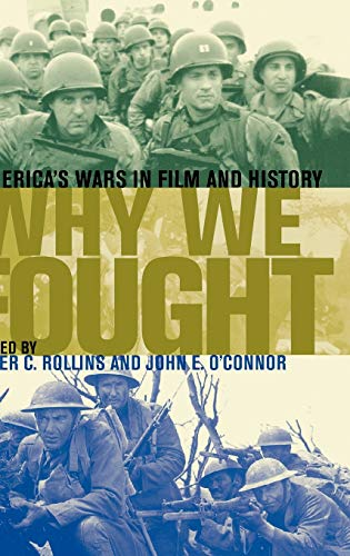 Why We Fought: America's Wars in Film and History: Rollins, Peter C.; O'Connor, John E.