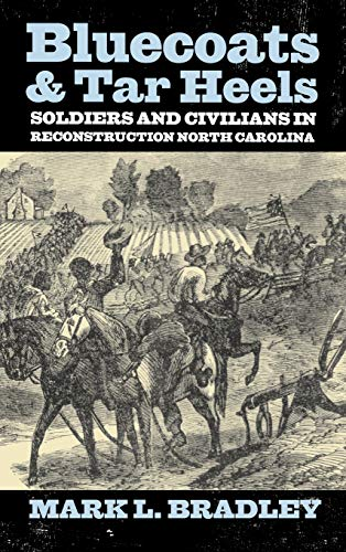 9780813125077: Bluecoats and Tar Heels: Soldiers and Civilians in Reconstruction North Carolina (New Directions In Southern History)