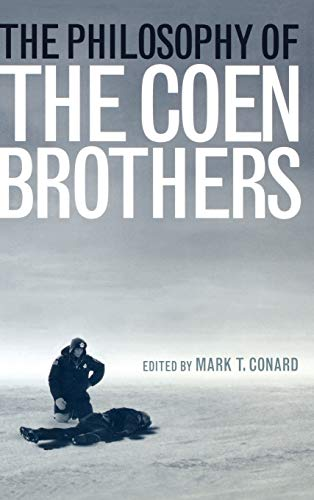 The Philosophy of the Coen Brothers: Conard, Mark T.