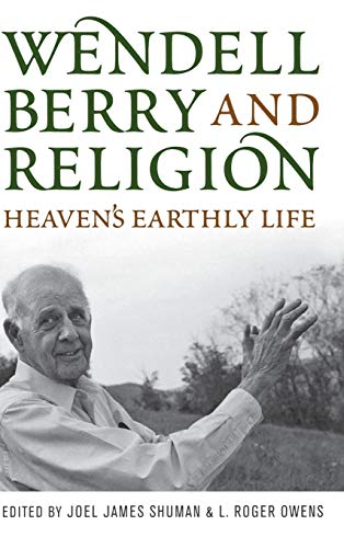 9780813125558: Wendell Berry and Religion: Heaven's Earthly Life (Culture of the Land)