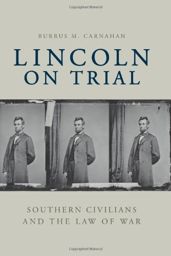 Lincoln on Trial: Southern Civilians and the Law of War: Carnahan, Burrus M.
