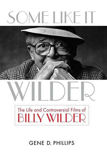 9780813125701: Some Like It Wilder: The Life and Controversial Films of Billy Wilder (Screen Classics)