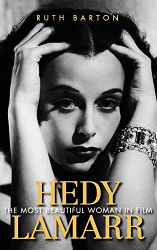 Hedy Lamarr: The Most Beautiful Woman in Film (Hardcover): Ruth Barton