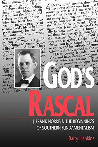God's Rascal: J. Frank Norris and the Beginnings of Southern Fundamentalism (Religion In The ...