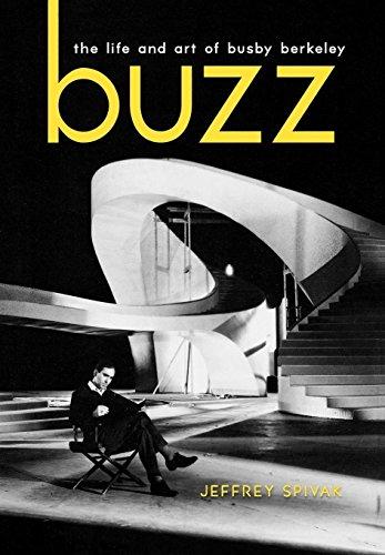 Buzz The Life and Art of Busby Berkeley: Spivak, Jeffrey
