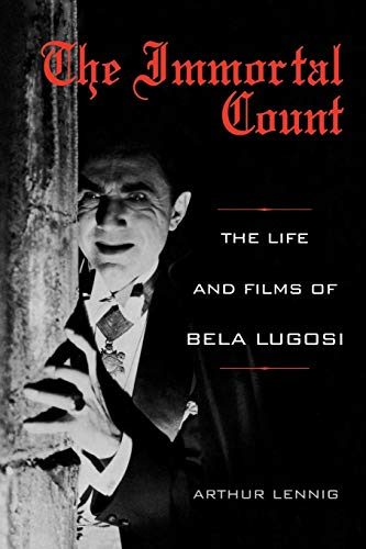 The Immortal Count: The Life and Films of Bela Lugosi: Lennig, Arthur