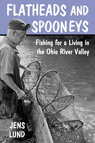 9780813129686: Flatheads and Spooneys: Fishing for a Living in the Ohio River Valley (Ohio River Valley Series)