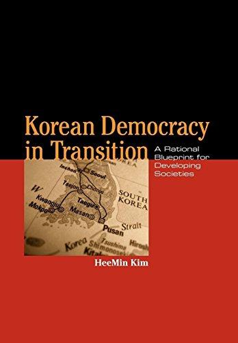 Korean Democracy in Transition: A Rational Blueprint for Developing Societies (Hardback): Heemin ...