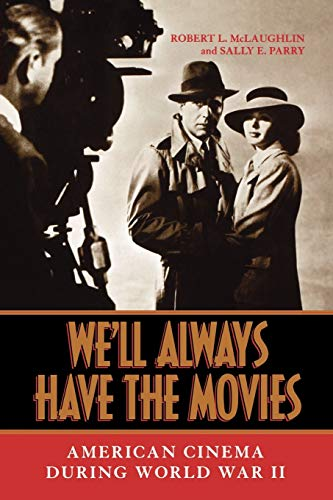 Well Always Have the Movies: American Cinema During World War II: Sally E. Parry