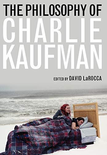 9780813133911: The Philosophy of Charlie Kaufman (Philosophy Of Popular Culture)